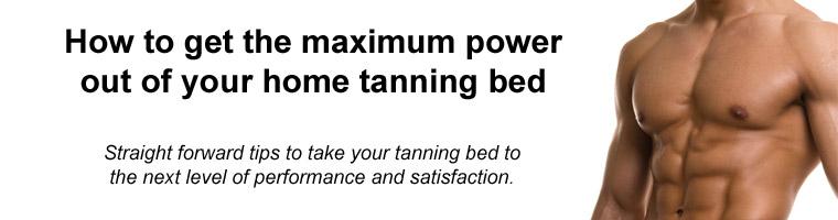 Get the max power out of your tanning bed.